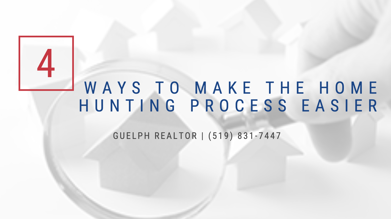 Guelph Realtor - 4 Ways to Make the Home Hunting Process Easier