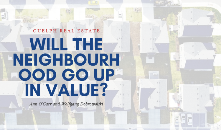 Guelph Real Estate - Will the Neighbourhood Go Up in Value?