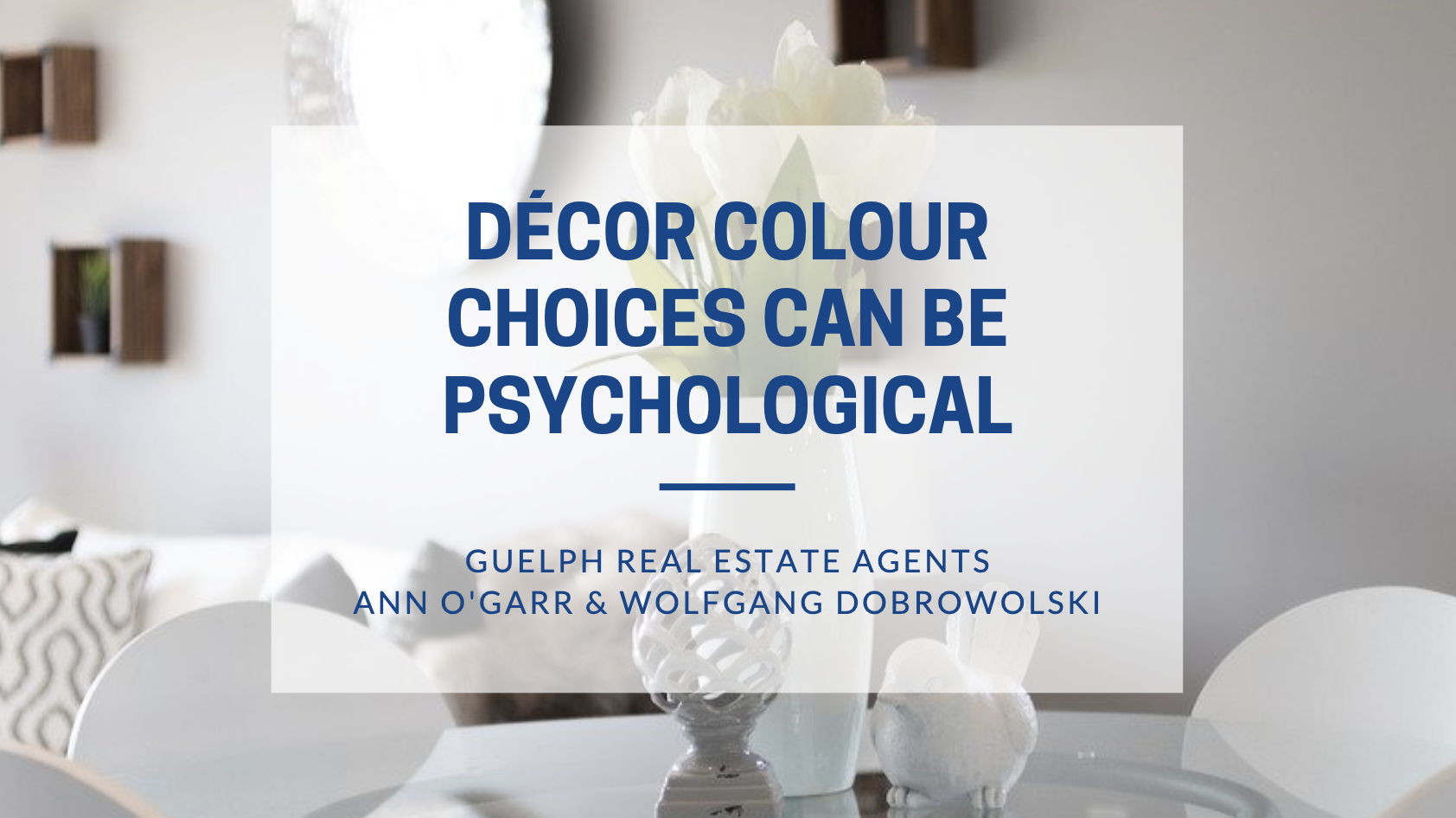 Guelph Realtors - Décor Colour Choices Can Be Psychological